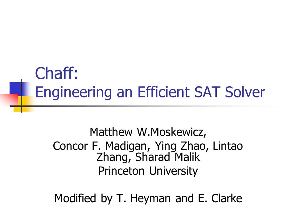 Chaff: Engineering an Efficient SAT Solver Matthew W.Moskewicz, Concor F.