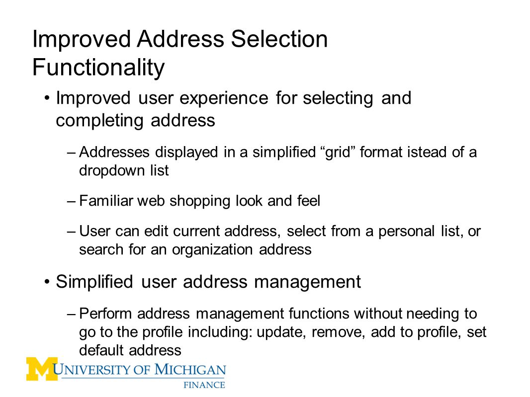 """Improved user experience for selecting and completing address –Addresses displayed in a simplified """"grid"""" format istead of a dropdown list –Familiar w"""