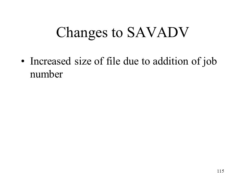 115 Changes to SAVADV Increased size of file due to addition of job number