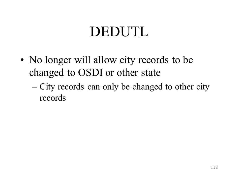 118 DEDUTL No longer will allow city records to be changed to OSDI or other state –City records can only be changed to other city records