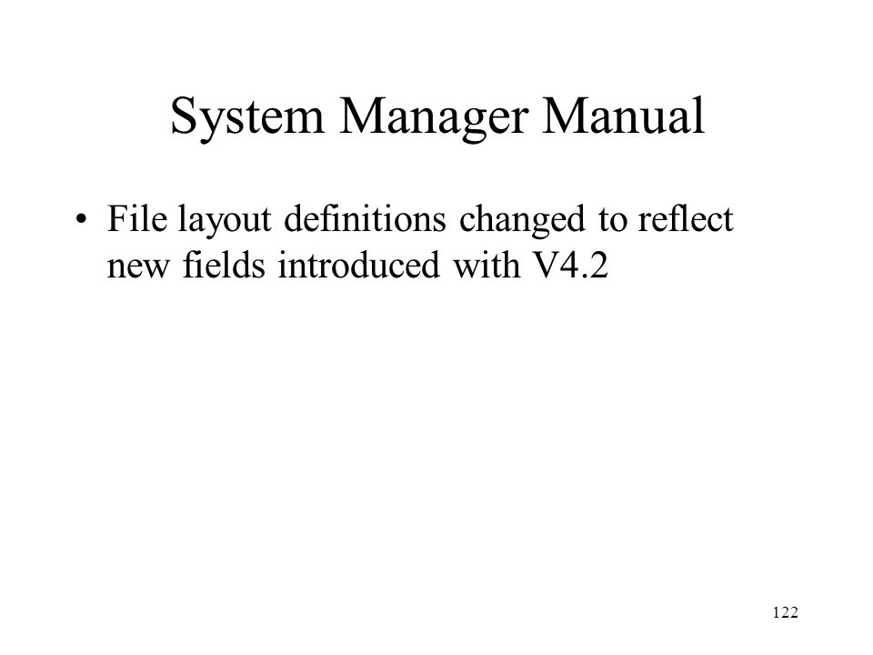 122 System Manager Manual File layout definitions changed to reflect new fields introduced with V4.2