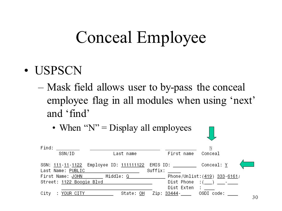 30 Conceal Employee USPSCN –Mask field allows user to by-pass the conceal employee flag in all modules when using 'next' and 'find' When N = Display all employees
