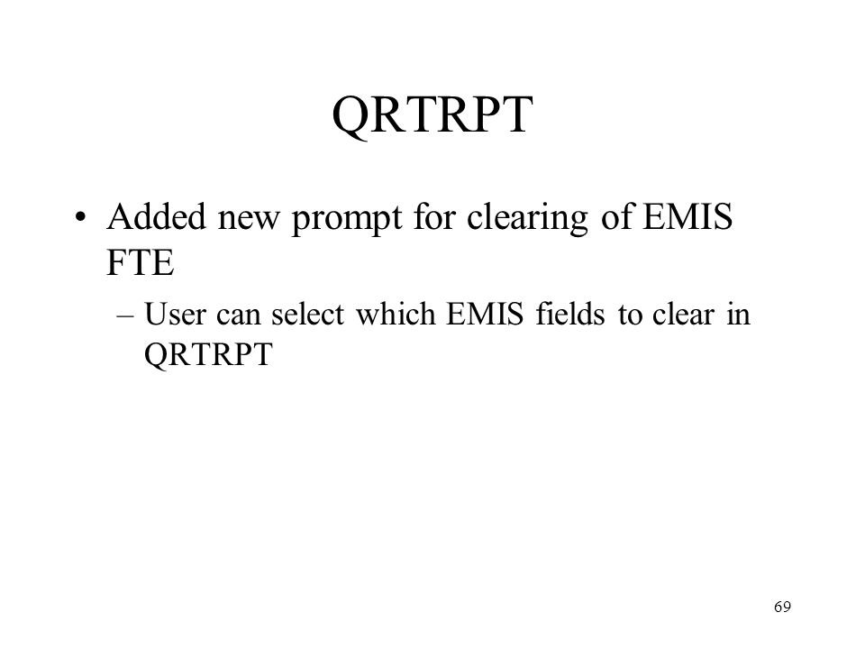 69 QRTRPT Added new prompt for clearing of EMIS FTE –User can select which EMIS fields to clear in QRTRPT
