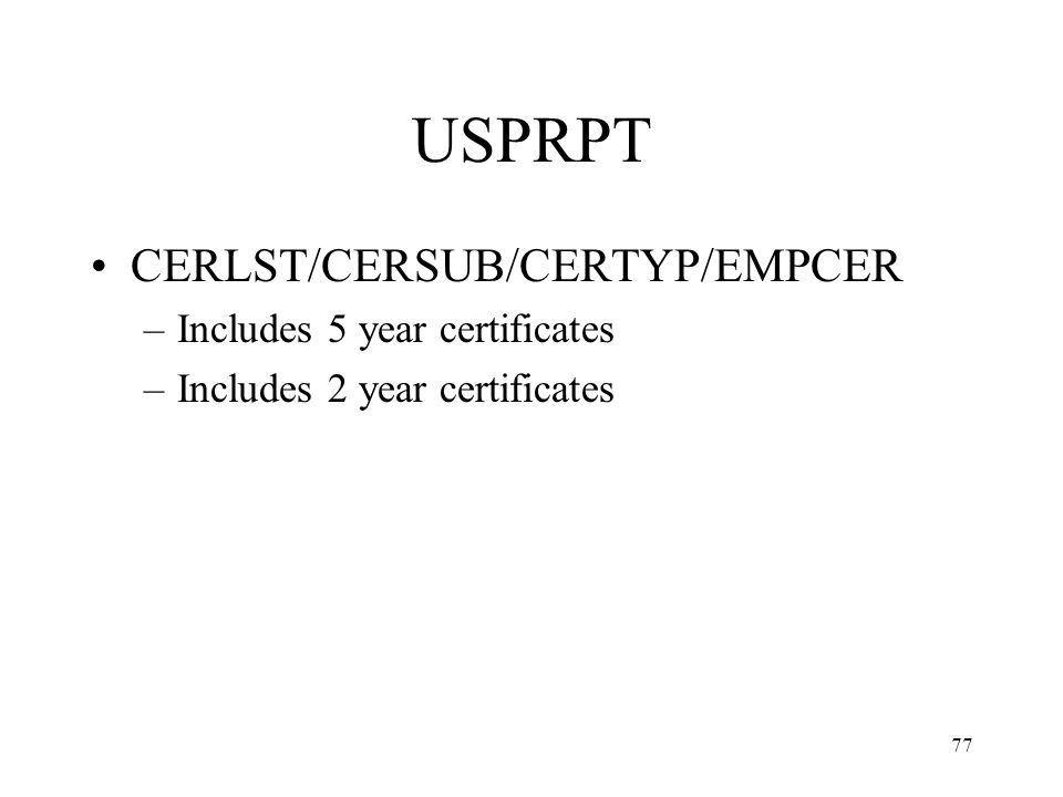 77 USPRPT CERLST/CERSUB/CERTYP/EMPCER –Includes 5 year certificates –Includes 2 year certificates