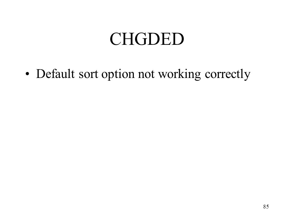 85 CHGDED Default sort option not working correctly