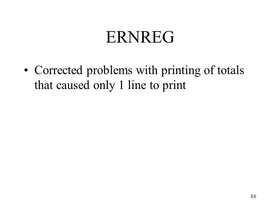 86 ERNREG Corrected problems with printing of totals that caused only 1 line to print
