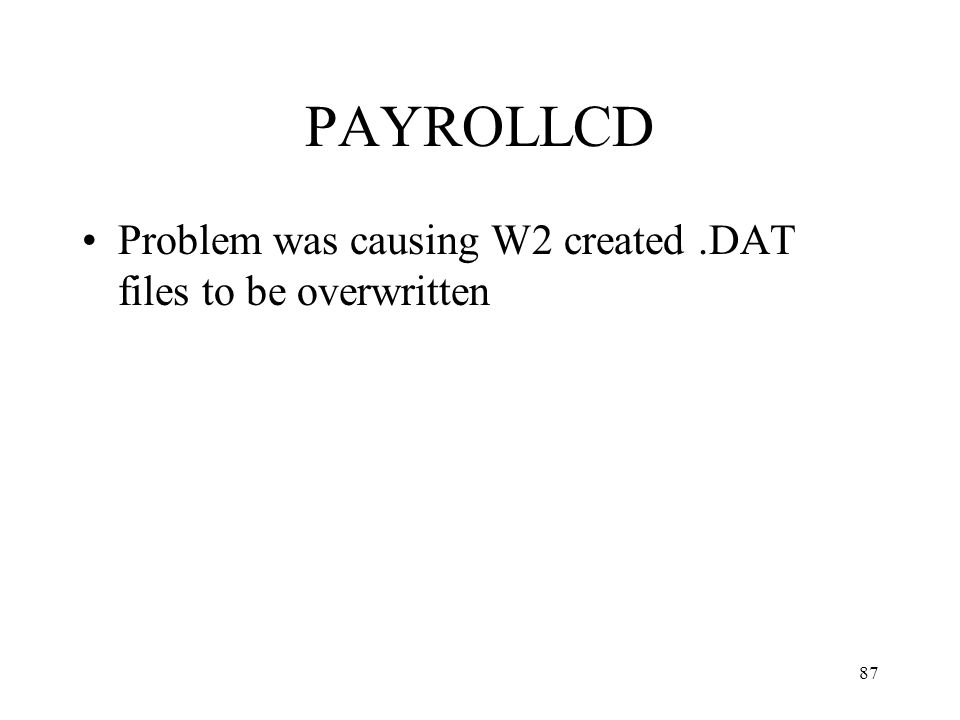 87 PAYROLLCD Problem was causing W2 created.DAT files to be overwritten