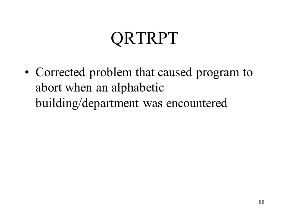 88 QRTRPT Corrected problem that caused program to abort when an alphabetic building/department was encountered