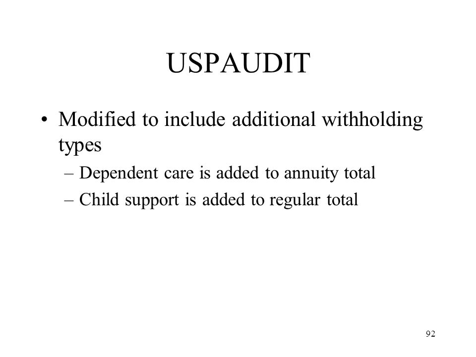 92 USPAUDIT Modified to include additional withholding types –Dependent care is added to annuity total –Child support is added to regular total