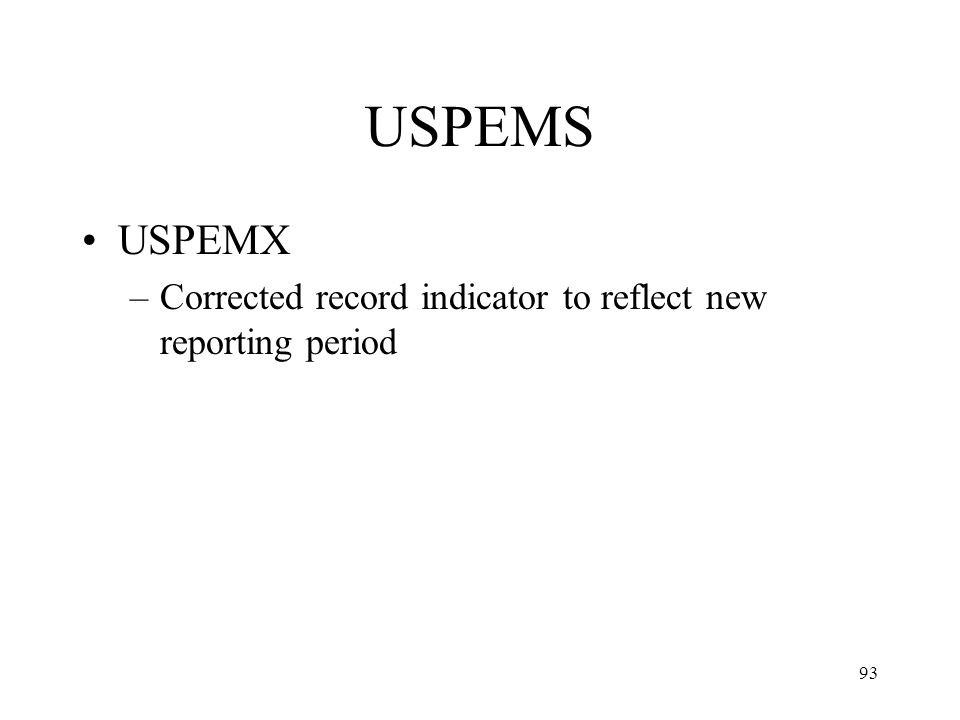 93 USPEMS USPEMX –Corrected record indicator to reflect new reporting period