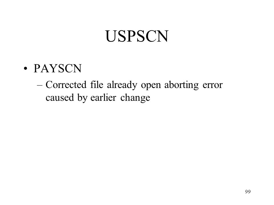 99 USPSCN PAYSCN –Corrected file already open aborting error caused by earlier change