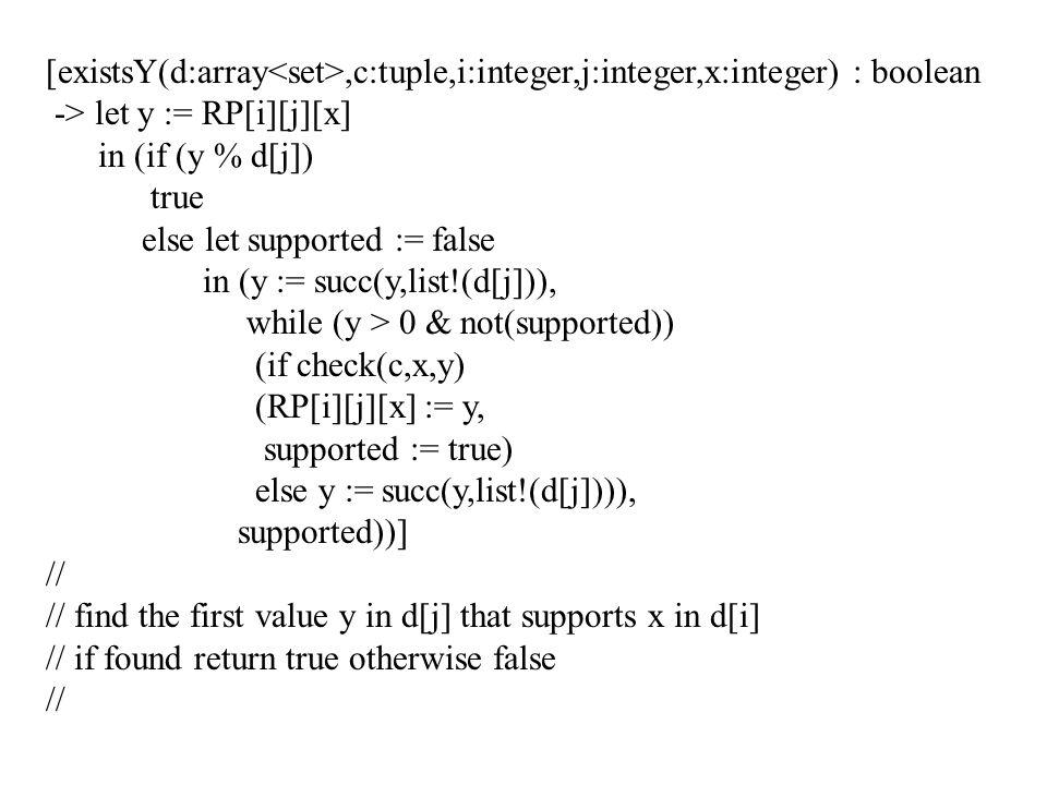 [existsY(d:array,c:tuple,i:integer,j:integer,x:integer) : boolean -> let y := RP[i][j][x] in (if (y % d[j]) true else let supported := false in (y :=