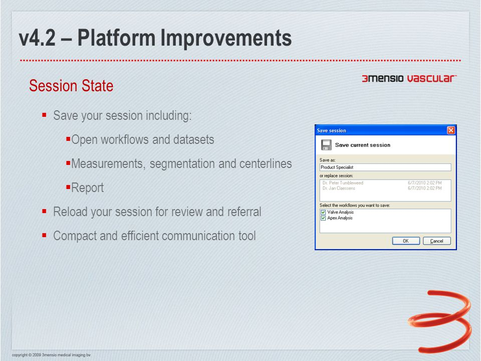 v4.2 – Platform Improvements Session State  Save your session including:  Open workflows and datasets  Measurements, segmentation and centerlines  Report  Reload your session for review and referral  Compact and efficient communication tool