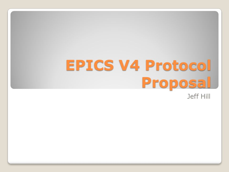 EPICS V4 Protocol Proposal Jeff Hill