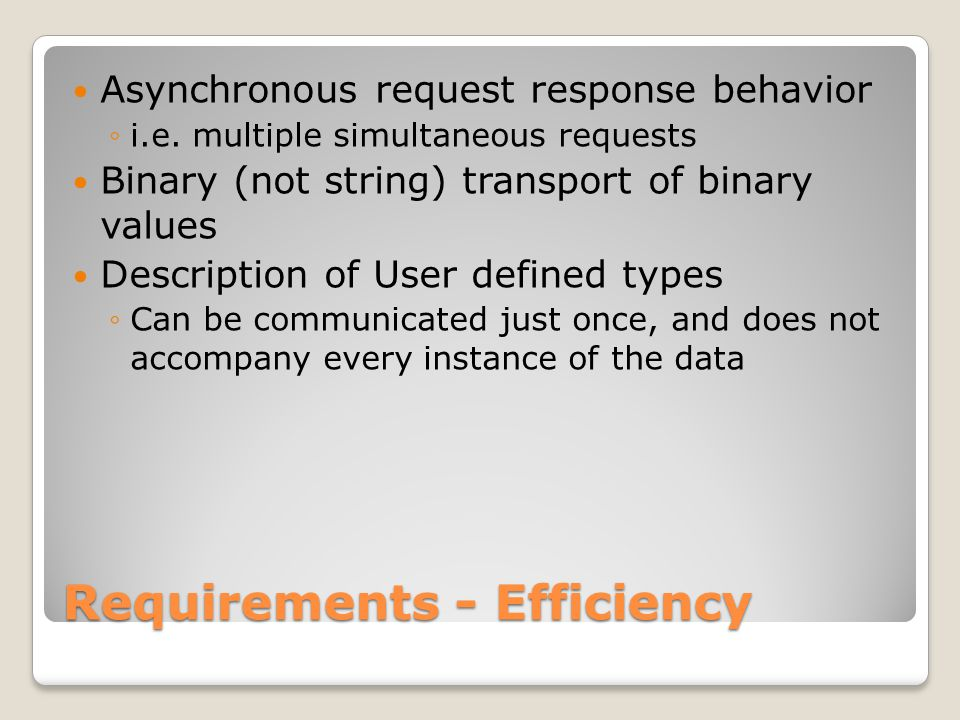 Requirements - Efficiency Asynchronous request response behavior ◦i.e.