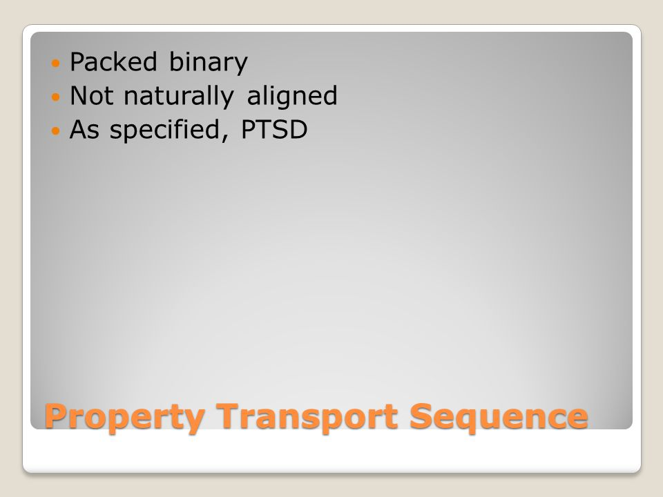 Property Transport Sequence Packed binary Not naturally aligned As specified, PTSD