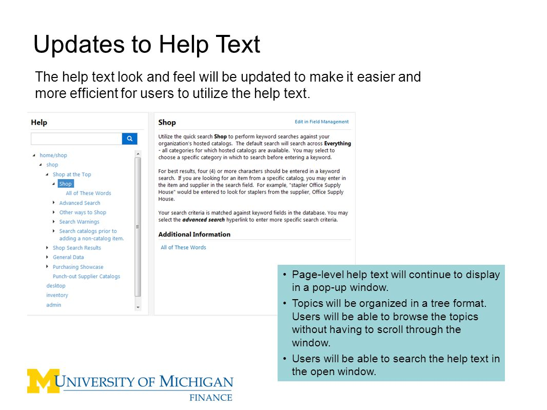 3 Updates to Help Text The help text look and feel will be updated to make it easier and more efficient for users to utilize the help text.