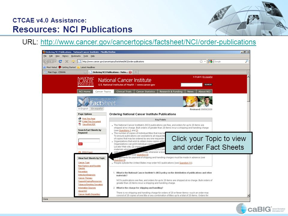 CTCAE v4.0 Assistance: Resources: NCI Publications URL: http://www.cancer.gov/cancertopics/factsheet/NCI/order-publicationshttp://www.cancer.gov/cancertopics/factsheet/NCI/order-publications Click your Topic to view and order Fact Sheets