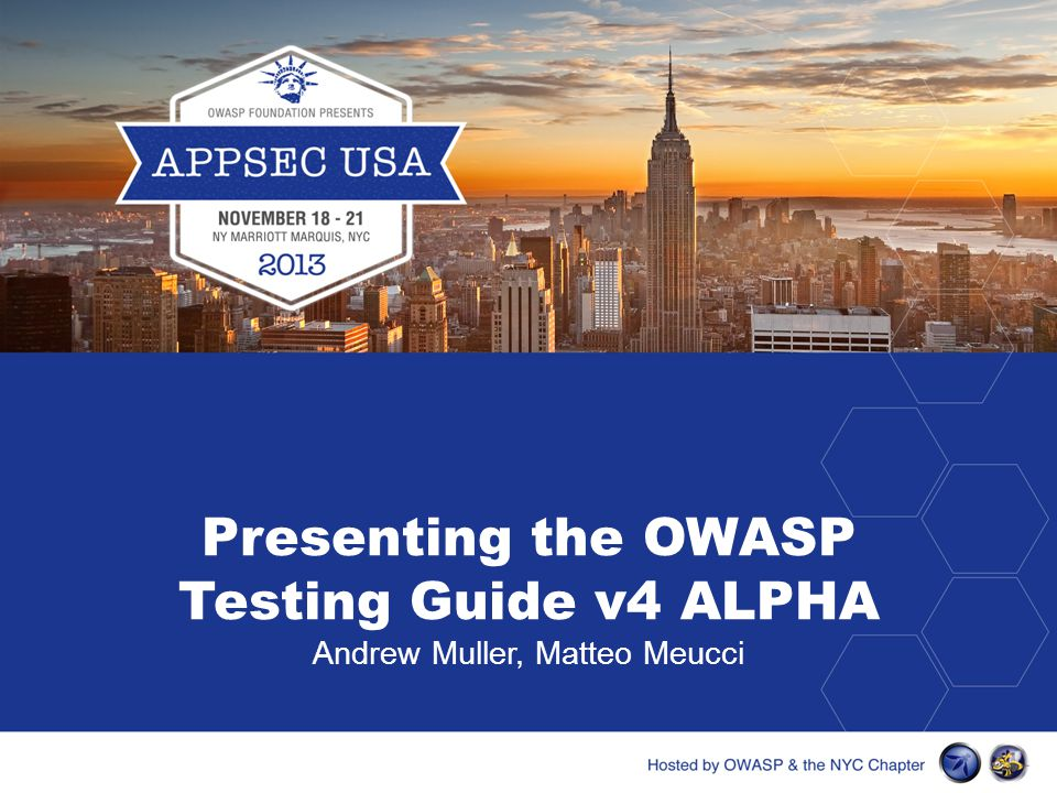Presenting the OWASP Testing Guide v4 ALPHA Andrew Muller, Matteo Meucci
