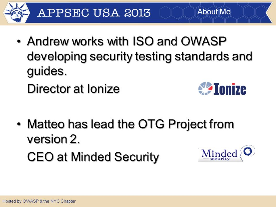 About Me Andrew works with ISO and OWASP developing security testing standards and guides.Andrew works with ISO and OWASP developing security testing standards and guides.