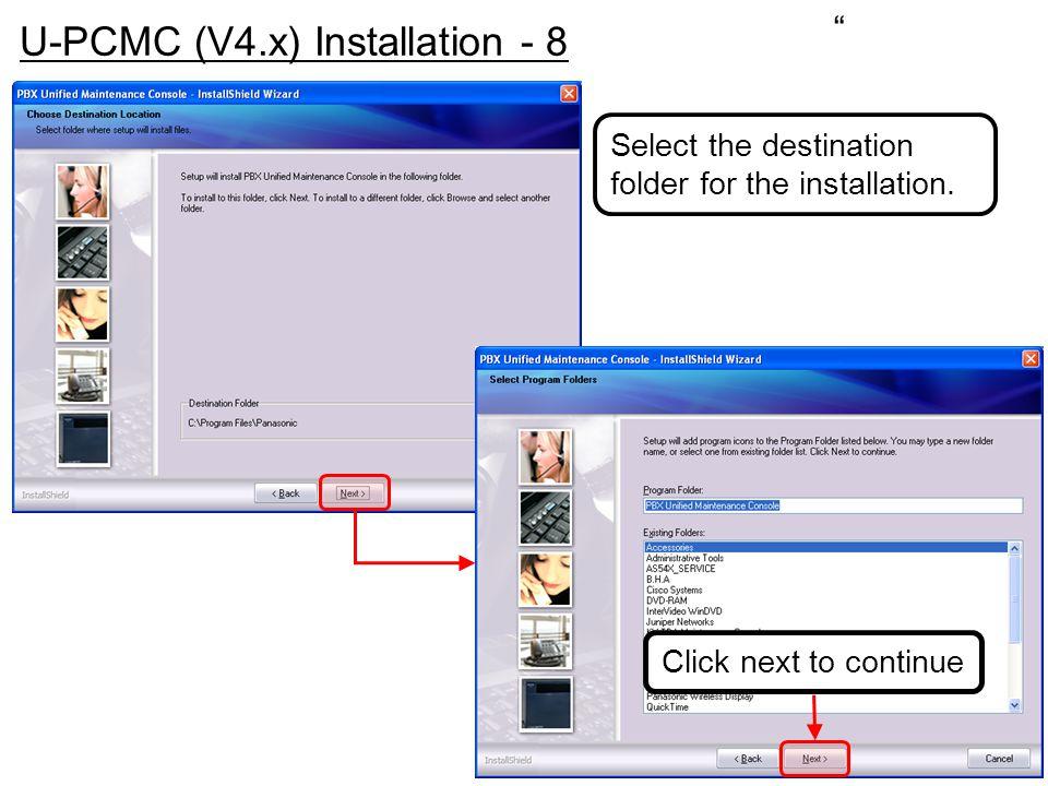 """ U-PCMC (V4.x) Installation - 8 Select the destination folder for the installation. Click next to continue"