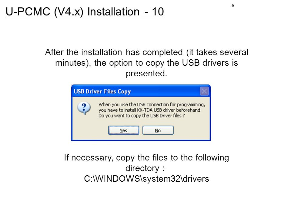 After the installation has completed (it takes several minutes), the option to copy the USB drivers is presented. If necessary, copy the files to the