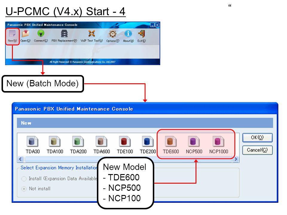 """ U-PCMC (V4.x) Start - 4 New (Batch Mode) New Model - TDE600 - NCP500 - NCP100"