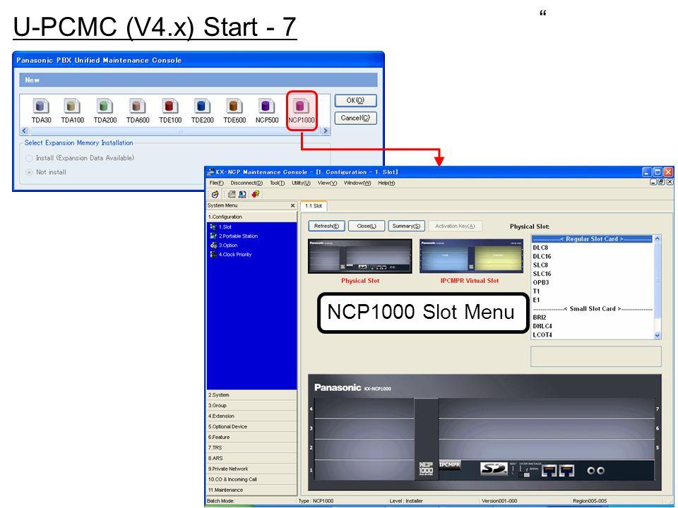 """"""" U-PCMC (V4.x) Start - 7 NCP1000 Slot Menu"""