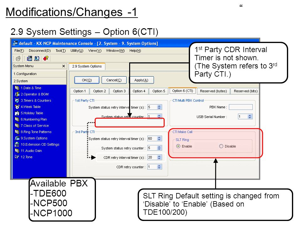 SLT Ring Default setting is changed from 'Disable' to 'Enable' (Based on TDE100/200) 1 st Party CDR Interval Timer is not shown. (The System refers to
