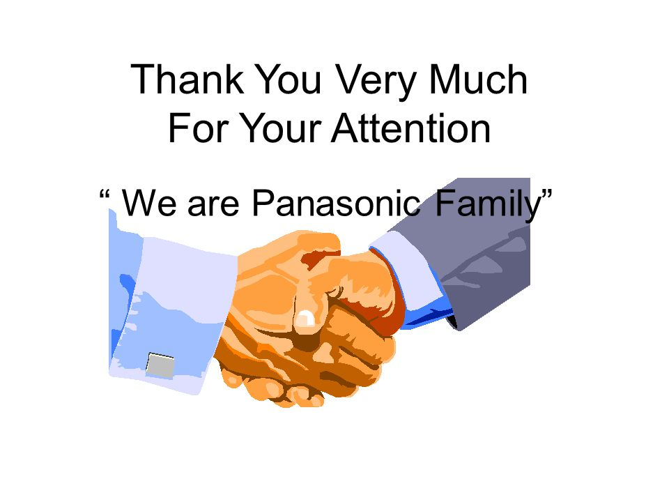 """Thank You Very Much For Your Attention """" We are Panasonic Family"""""""
