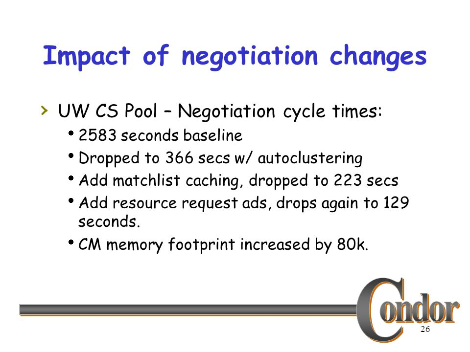 26 Impact of negotiation changes › UW CS Pool – Negotiation cycle times:  2583 seconds baseline  Dropped to 366 secs w/ autoclustering  Add matchli