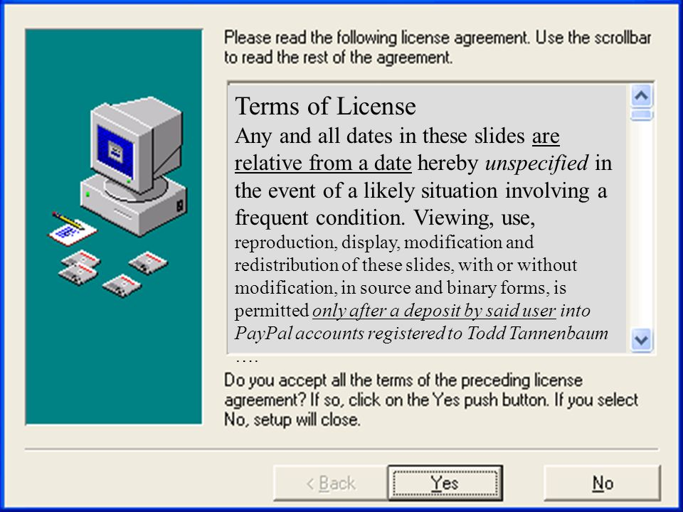 Terms of License Any and all dates in these slides are relative from a date hereby unspecified in the event of a likely situation involving a frequent