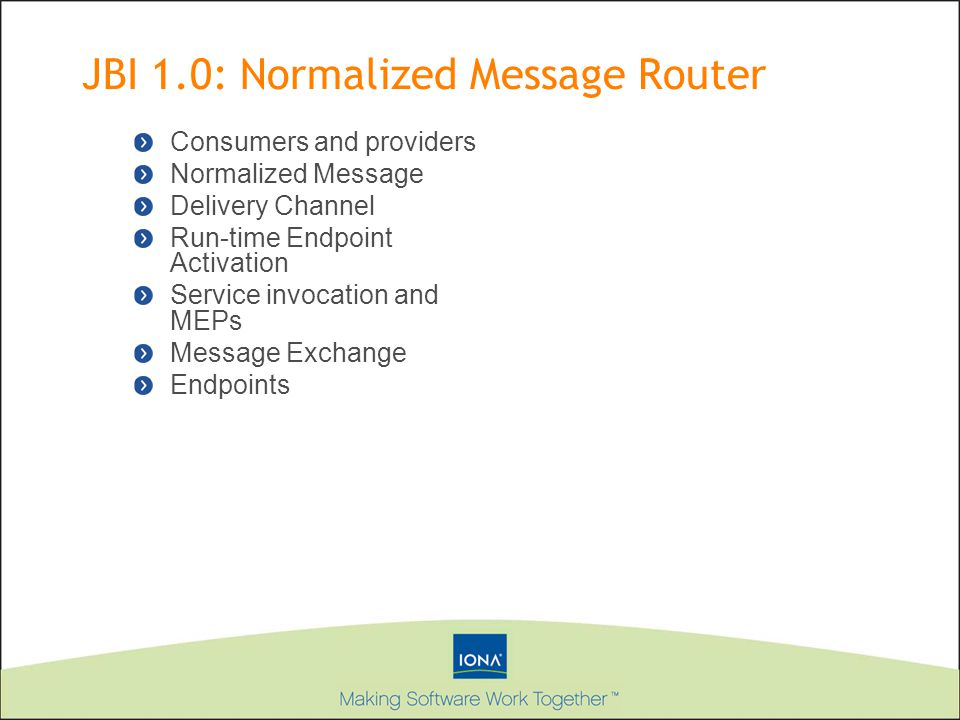 Consumers and providers Normalized Message Delivery Channel Run-time Endpoint Activation Service invocation and MEPs Message Exchange Endpoints JBI 1.