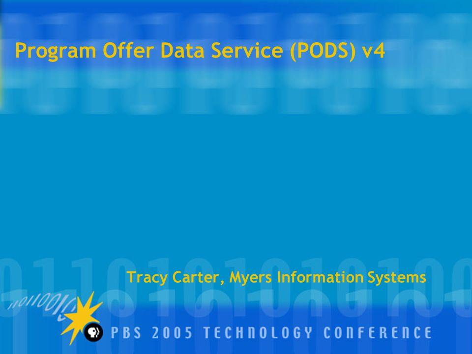 Program Offer Data Service (PODS) v4 Tracy Carter, Myers Information Systems