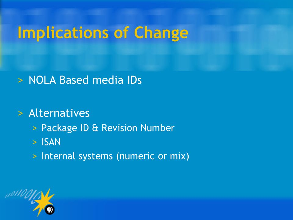 Implications of Change >NOLA Based media IDs >Alternatives >Package ID & Revision Number >ISAN >Internal systems (numeric or mix)