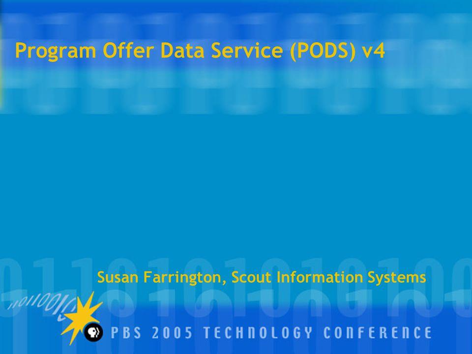 Program Offer Data Service (PODS) v4 Susan Farrington, Scout Information Systems