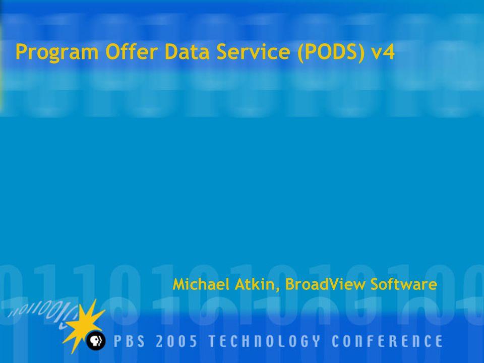 Program Offer Data Service (PODS) v4 Michael Atkin, BroadView Software