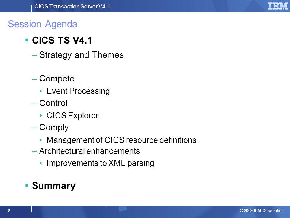 CICS Transaction Server V4.1 © 2009 IBM Corporation 2 Session Agenda  CICS TS V4.1 –Strategy and Themes –Compete Event Processing –Control CICS Explo