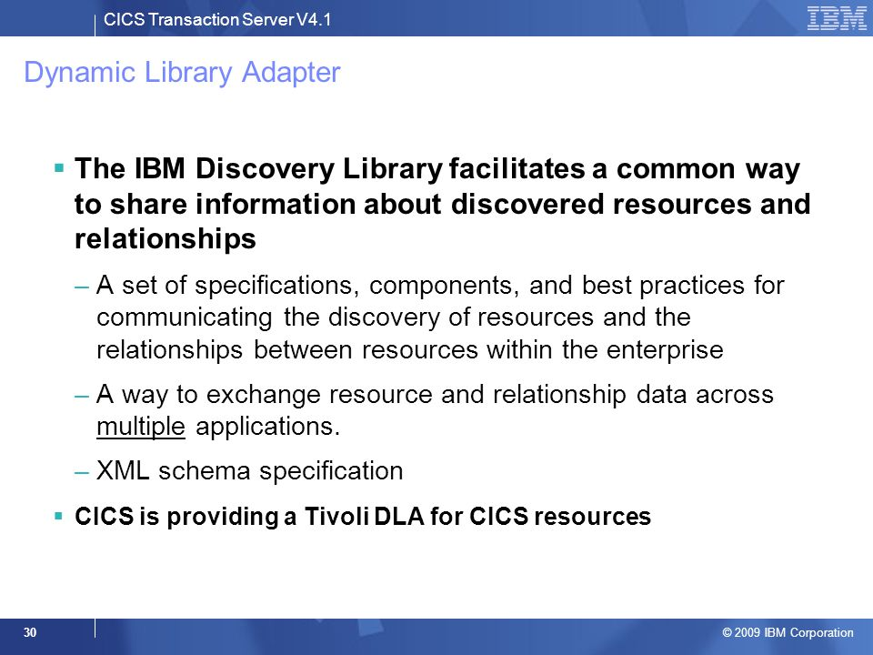 CICS Transaction Server V4.1 © 2009 IBM Corporation 30 Dynamic Library Adapter  The IBM Discovery Library facilitates a common way to share informati