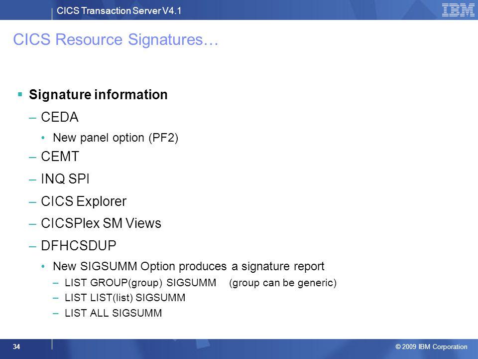 CICS Transaction Server V4.1 © 2009 IBM Corporation 34 CICS Resource Signatures…  Signature information –CEDA New panel option (PF2) –CEMT –INQ SPI –