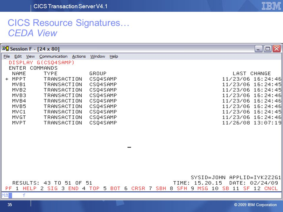 CICS Transaction Server V4.1 © 2009 IBM Corporation 35 CICS Resource Signatures… CEDA View