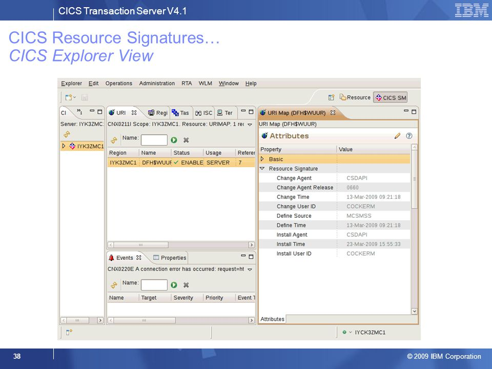 CICS Transaction Server V4.1 © 2009 IBM Corporation 38 CICS Resource Signatures… CICS Explorer View