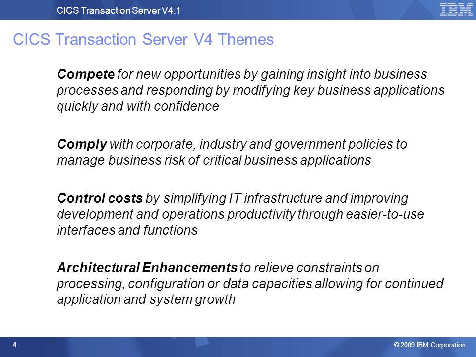CICS Transaction Server V4.1 © 2009 IBM Corporation 4 CICS Transaction Server V4 Themes –Compete for new opportunities by gaining insight into busines