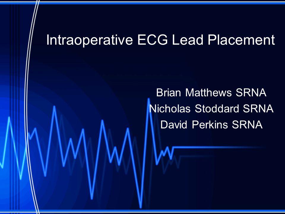 Intraoperative ECG Lead Placement Brian Matthews SRNA Nicholas Stoddard SRNA David Perkins SRNA