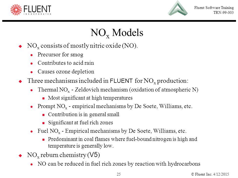 © Fluent Inc. 4/12/201525 Fluent Software Training TRN-99-003 NO x Models  NO x consists of mostly nitric oxide (NO). Precursor for smog Contributes