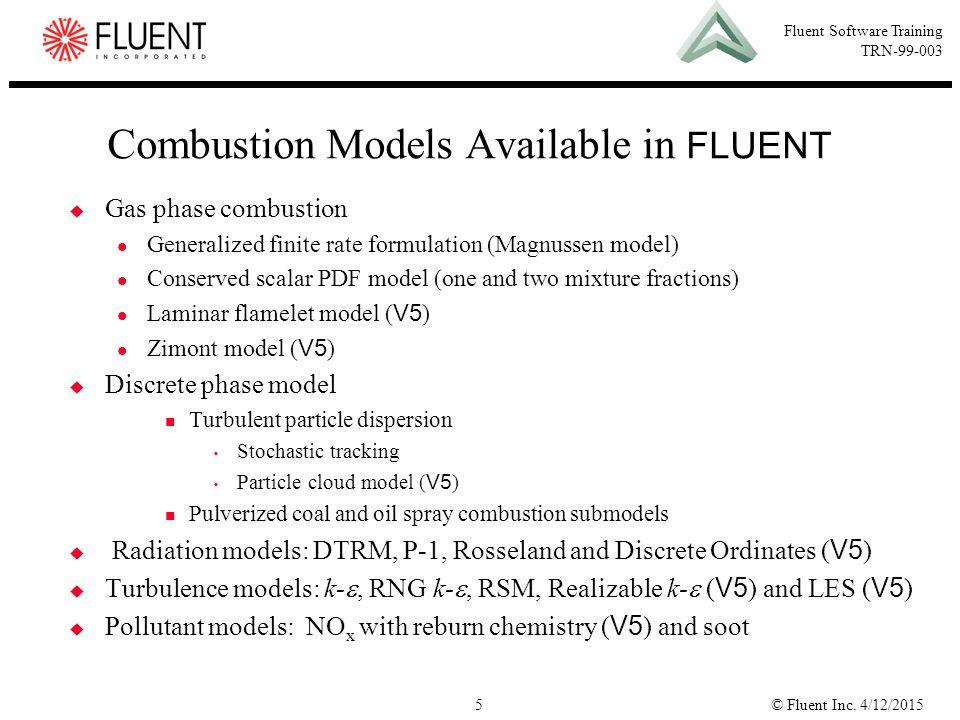 © Fluent Inc. 4/12/20155 Fluent Software Training TRN-99-003  Gas phase combustion Generalized finite rate formulation (Magnussen model) Conserved sc