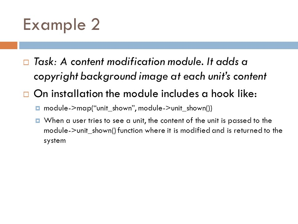 Example 2  Task: A content modification module. It adds a copyright background image at each unit's content  On installation the module includes a h
