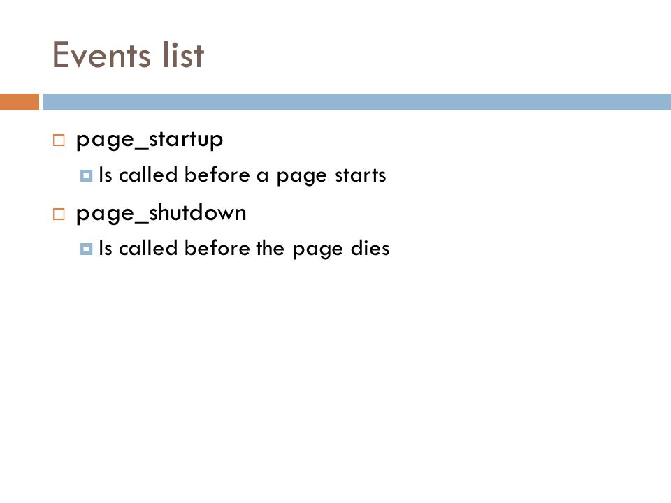 Events list  page_startup  Is called before a page starts  page_shutdown  Is called before the page dies