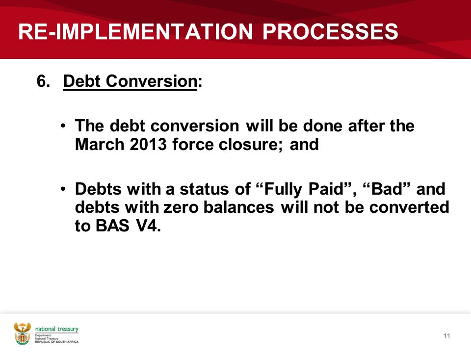 """11 RE-IMPLEMENTATION PROCESSES 6.Debt Conversion: The debt conversion will be done after the March 2013 force closure; and Debts with a status of """"Ful"""