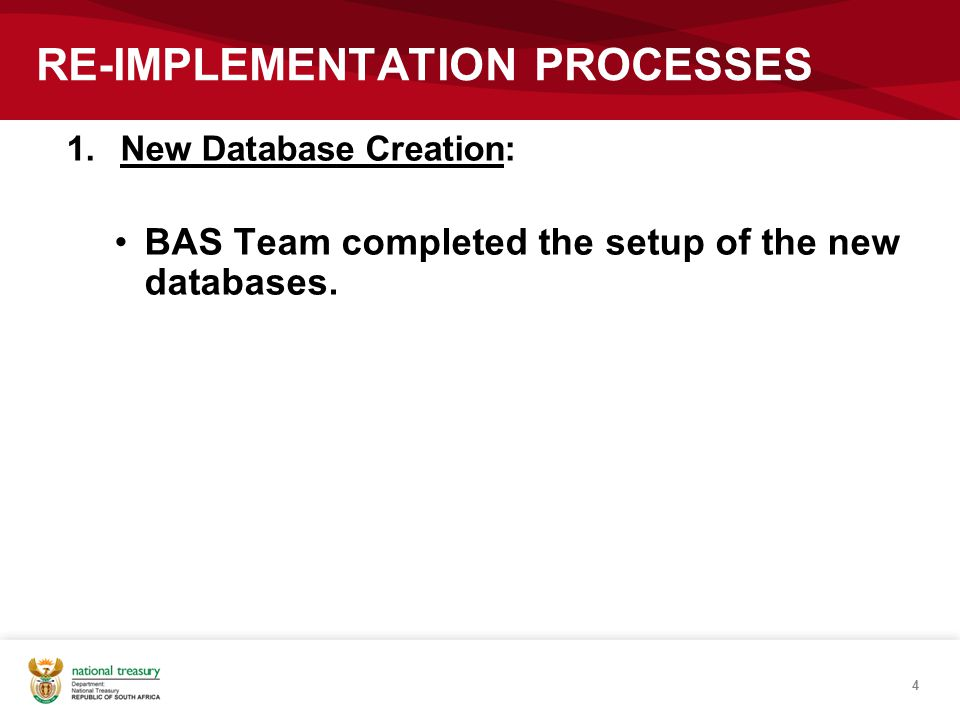 RE-IMPLEMENTATION PROCESSES 1.New Database Creation: BAS Team completed the setup of the new databases. 4